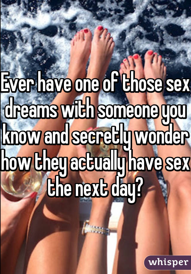 Sex dreams about someone you know
