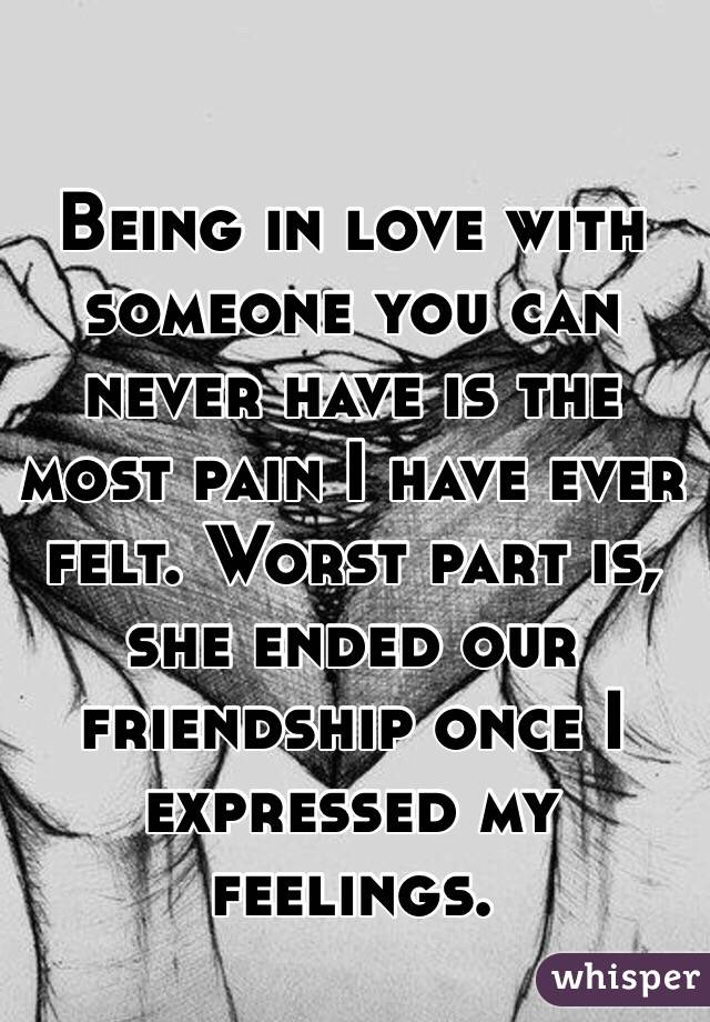 being in love with someone you can never have is the most pain i