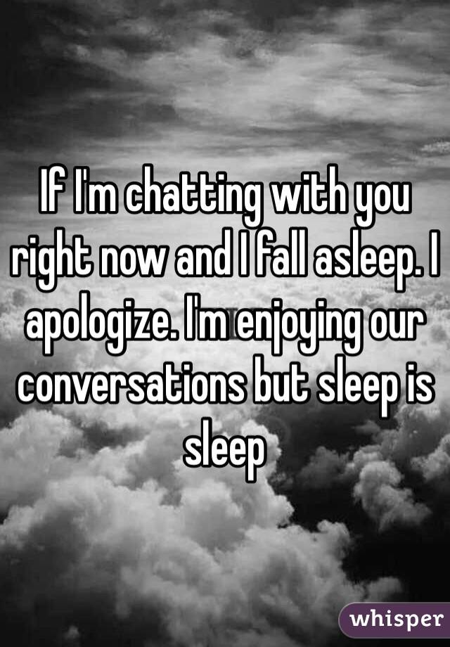 Im chatting with you right now and i fall asleep i apologize i if im chatting with you right now and i fall asleep i apologize ccuart Gallery