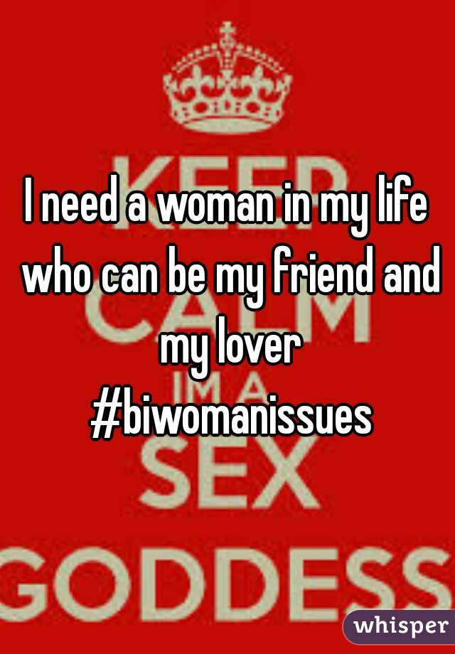 I need a woman in my life