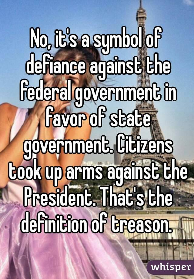 No Its A Symbol Of Defiance Against The Federal Government In