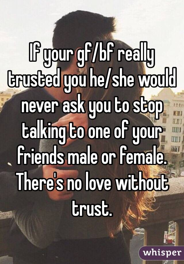 If Your Gf/bf Really Trusted You He/she Would Never Ask
