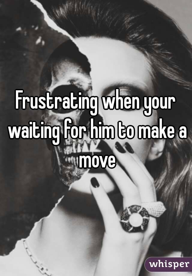 How To Make A Move On Him
