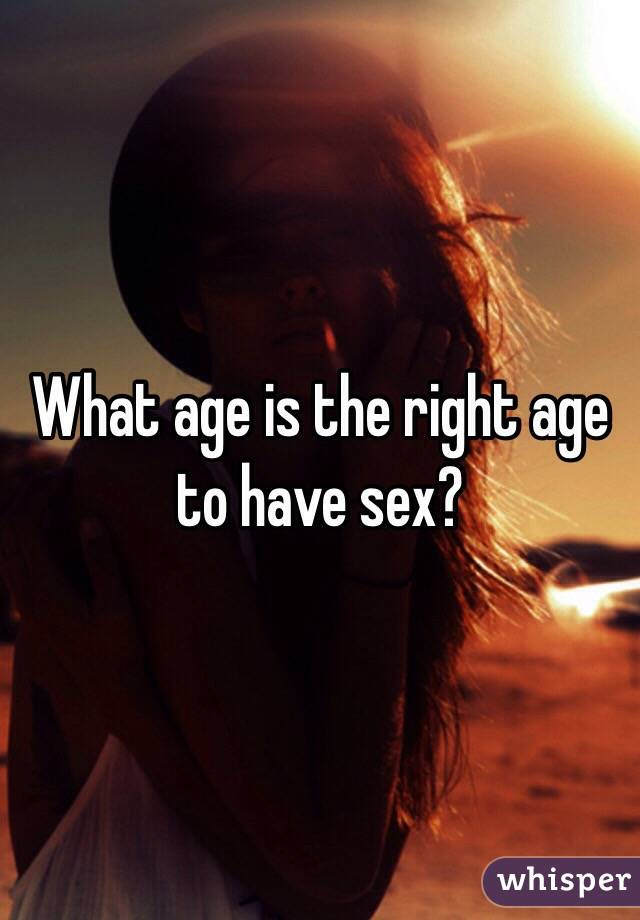 When is the right age to have sex