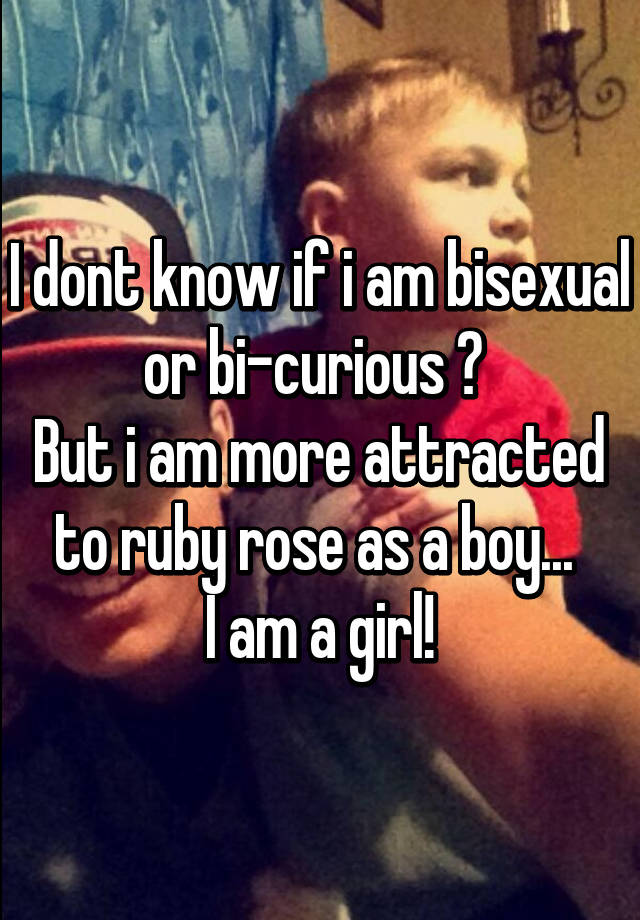 Am i bisexual or bicurious