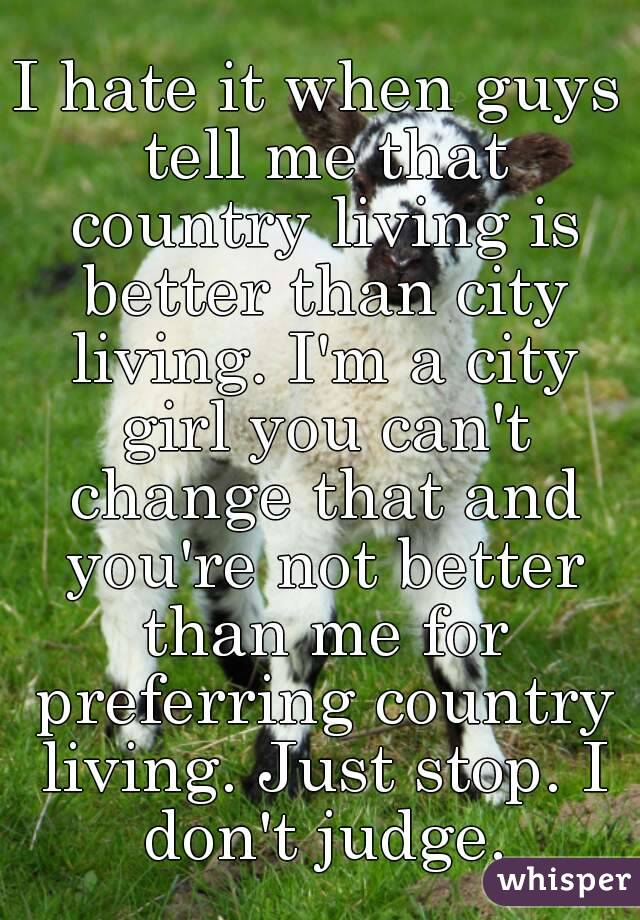 country better than city Is country life better than city life add a new topic add to my favorites debate this topic report this topic is country life better than city life 69% say.