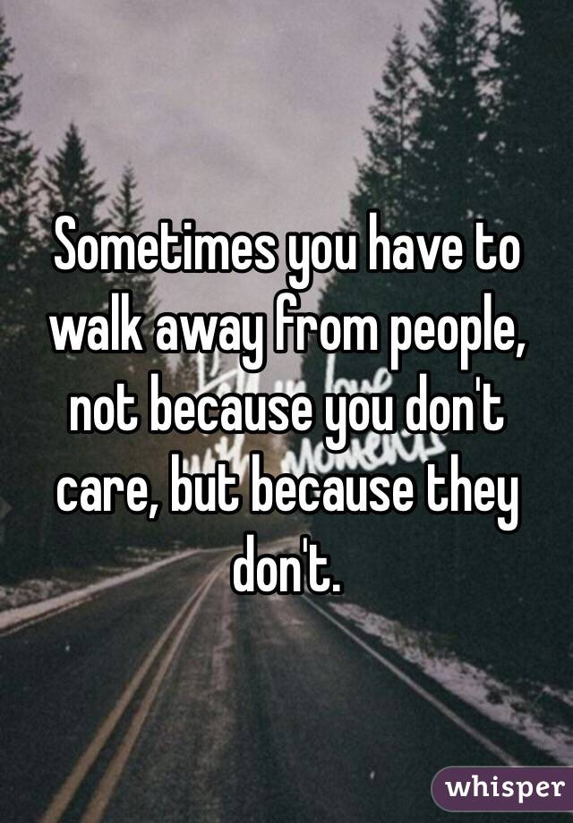 Sometimes you have to walk away