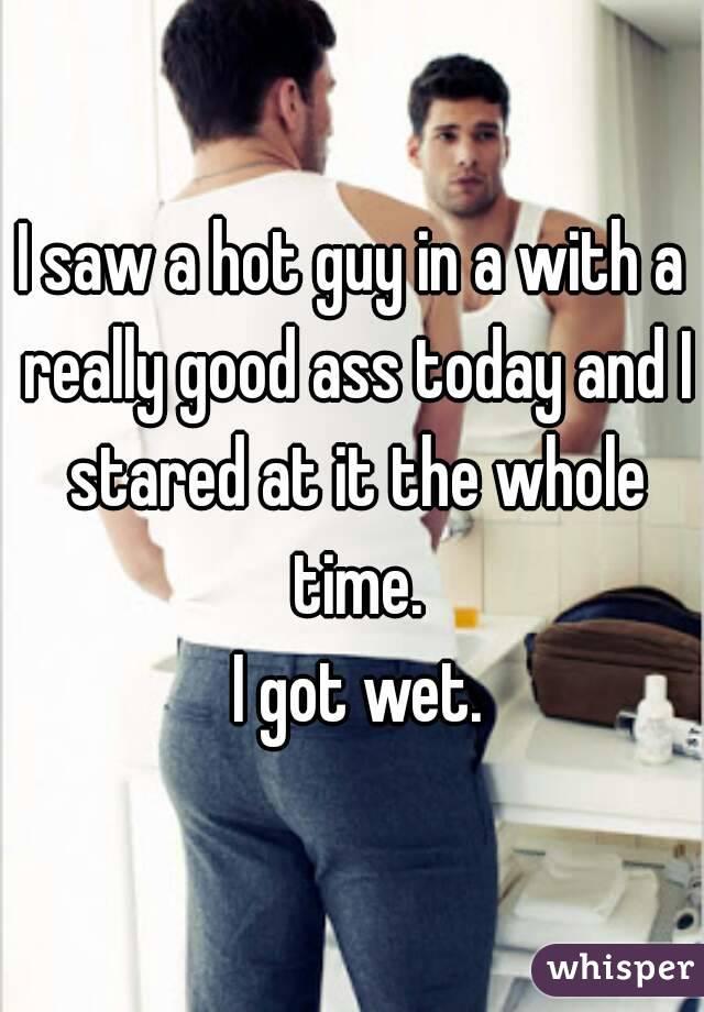 wet hot ass