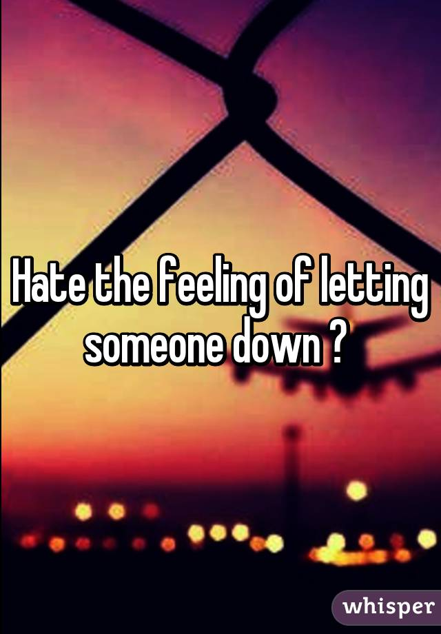 feeling of letting someone down