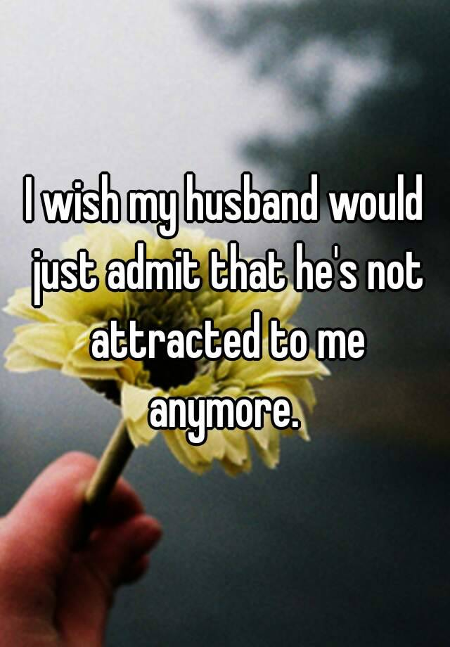 My husband loves me but is not attracted to me