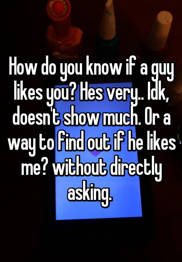 how to find out if a guy likes me