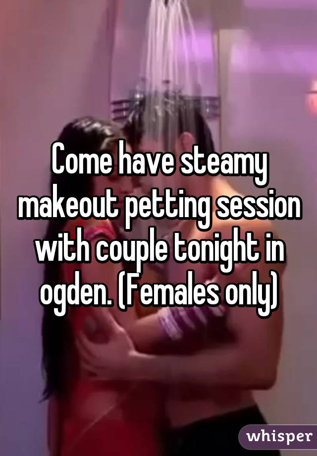 Steamy makeout
