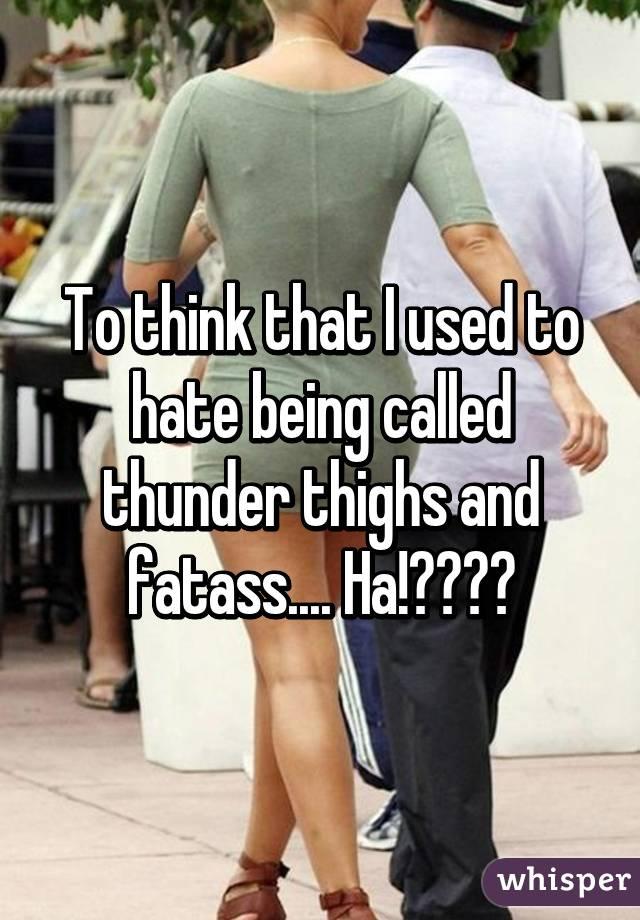 Fat Ass Thighs