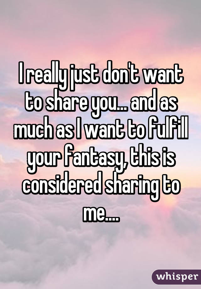 I don t want to share you