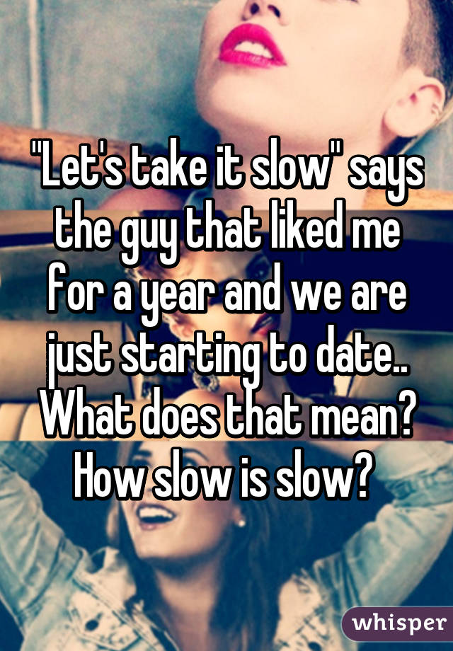 Slow Taking Mean Does It What