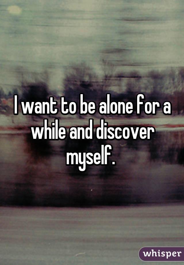 Why do i feel like i want to be alone