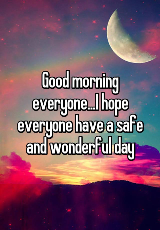 Vokalis Good Morning Everyone : Good morning everyone i hope have a safe and
