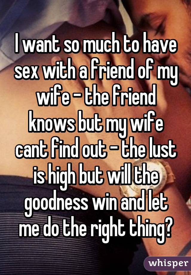 My wife and sex with friend