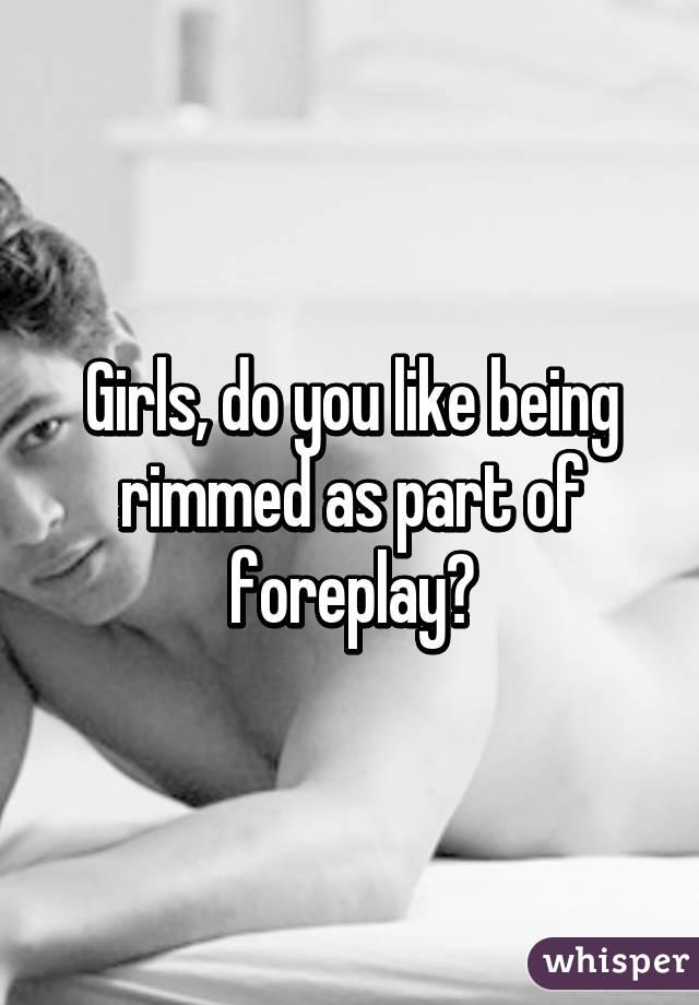 Do Girls Like To Be Rimmed