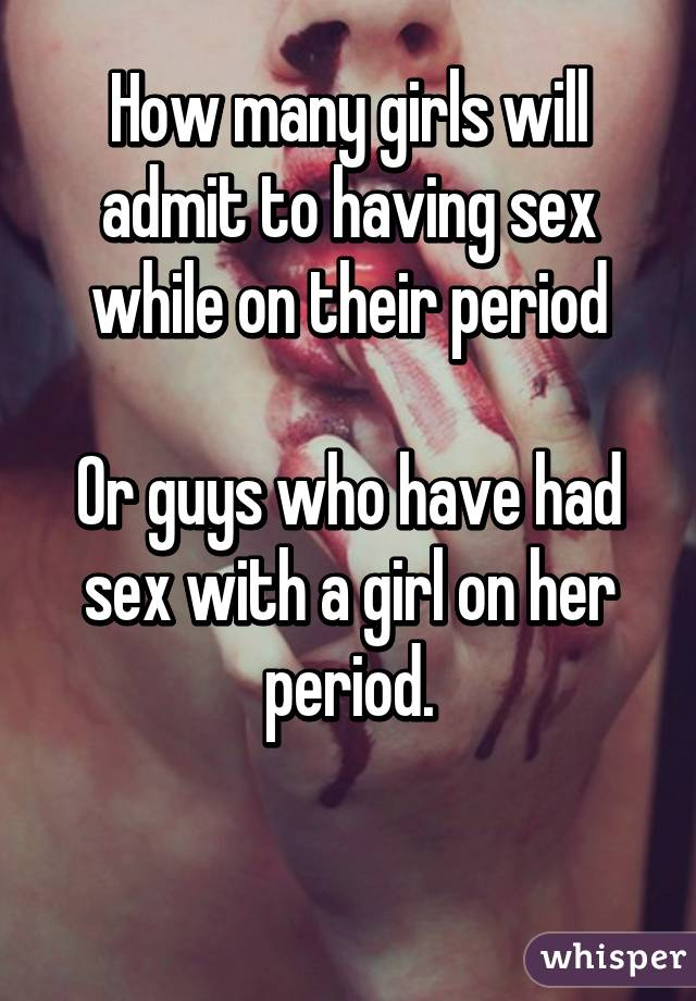 If you had sex on your period