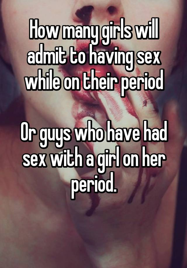 Sex while on your period pics 659