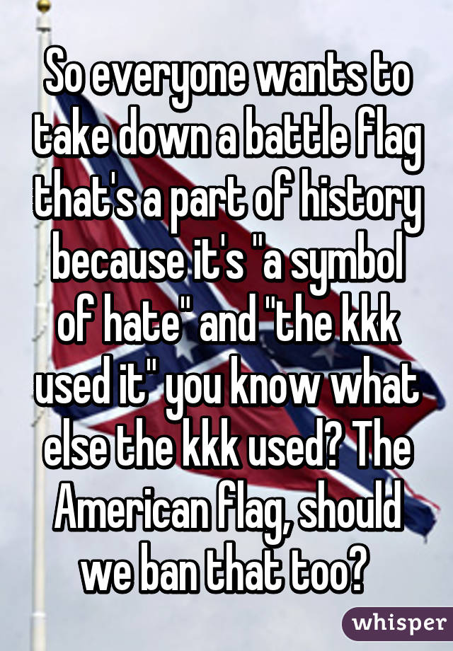 So Everyone Wants To Take Down A Battle Flag Thats A Part Of