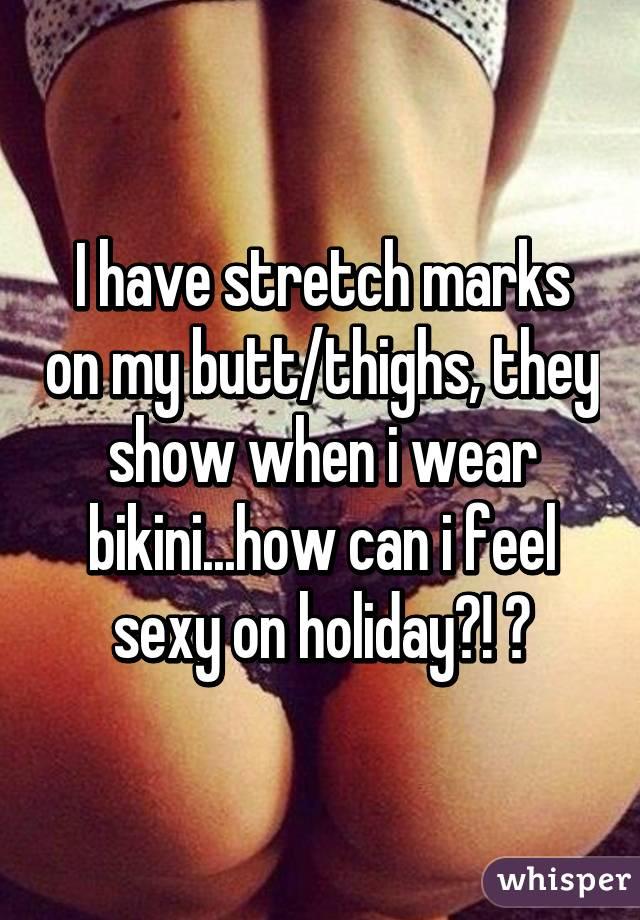 stretch ass hips thighs Sexy marks