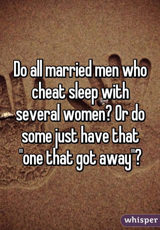 That Cheat With Men Women Married