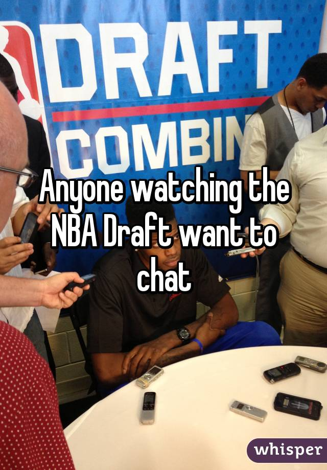 Anyone watching the NBA Draft want to chat