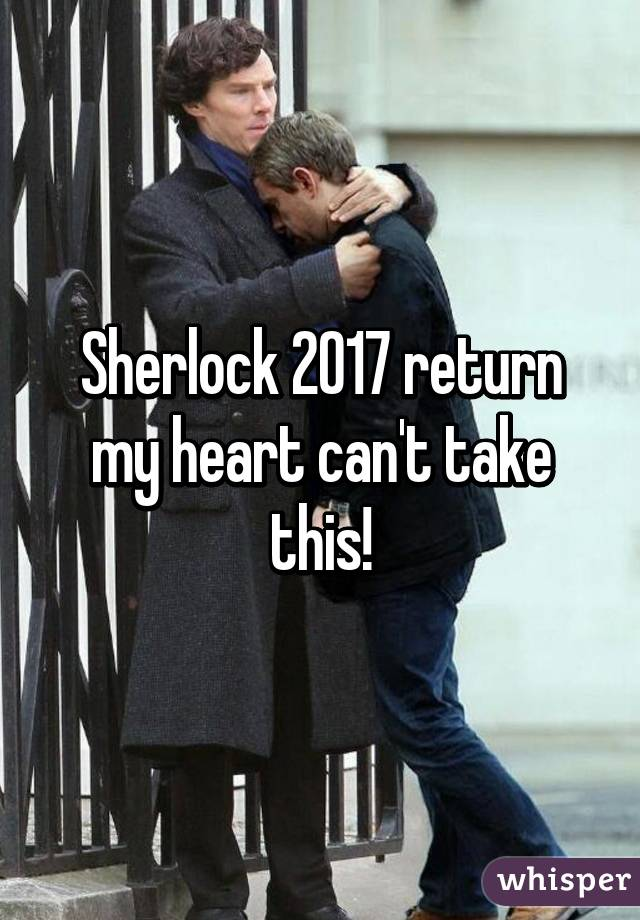 Sherlock 2017 return my heart can't take this!