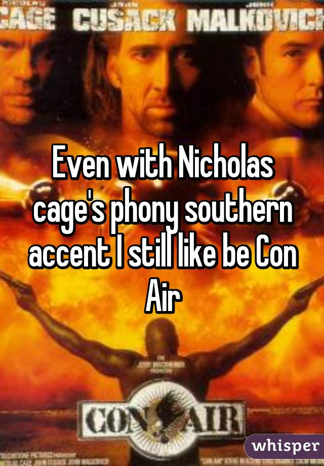 Even with Nicholas cage's phony southern accent I still like be Con Air