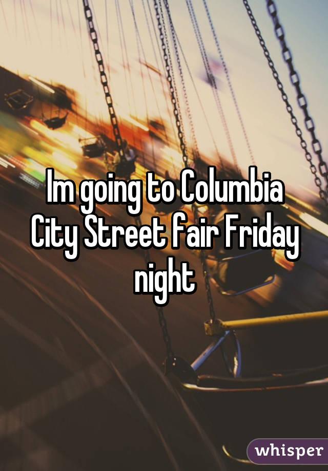 Im going to Columbia City Street fair Friday night