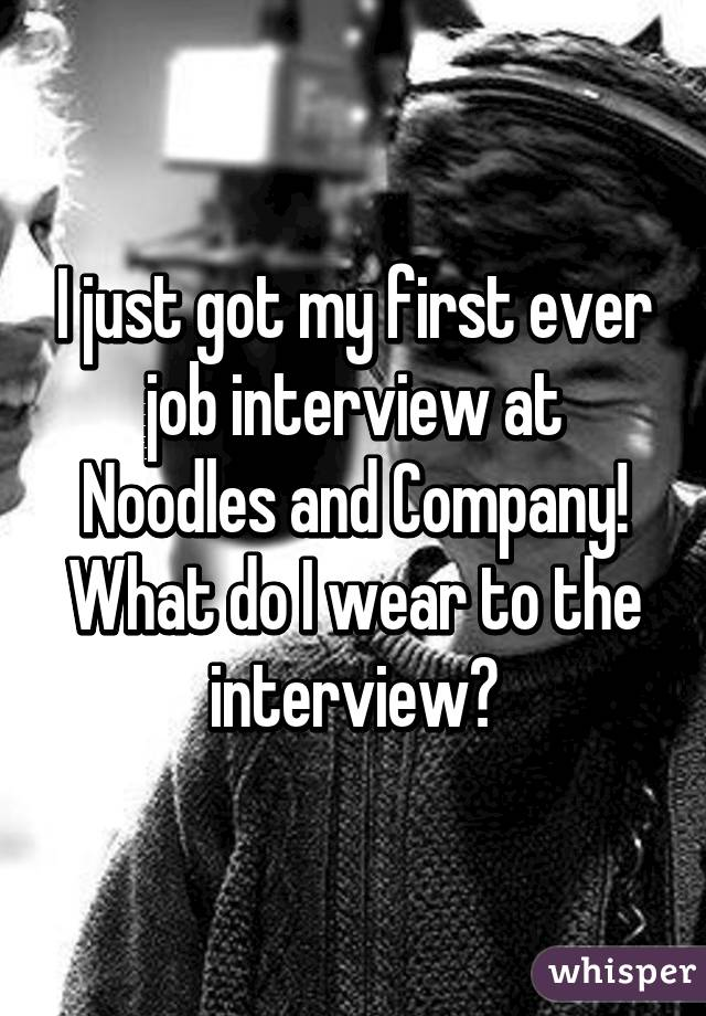 I just got my first ever job interview at Noodles and Company! What do I wear to the interview?