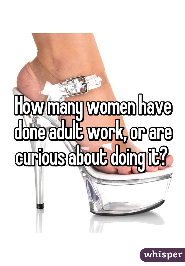 How many women have done adult work, or are curious about doing it?