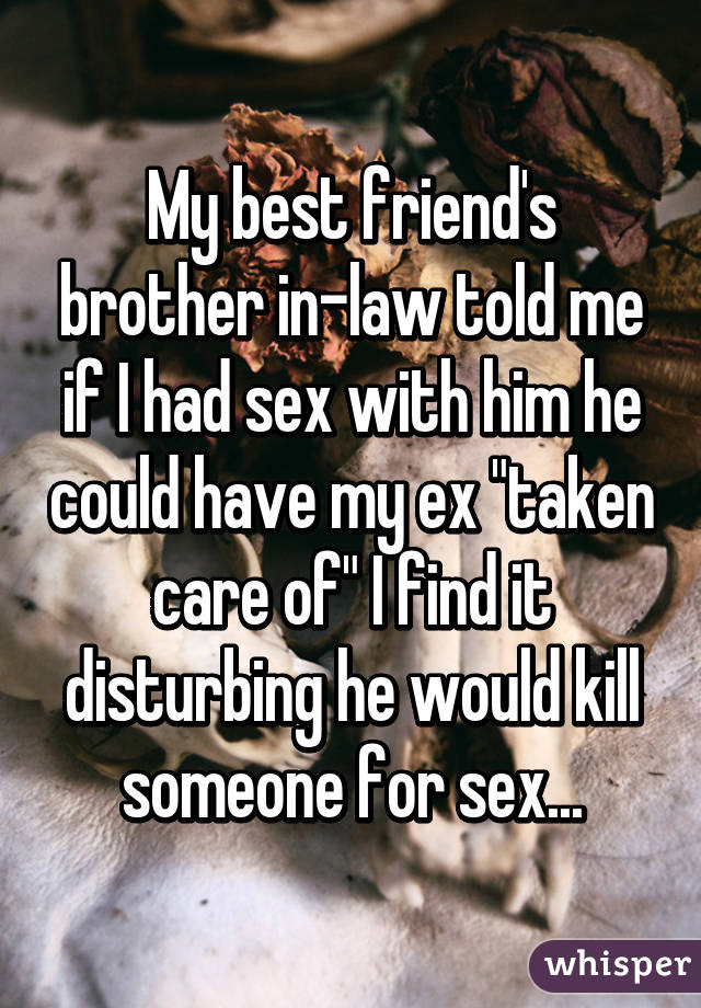 I want to have sex with my brother in law