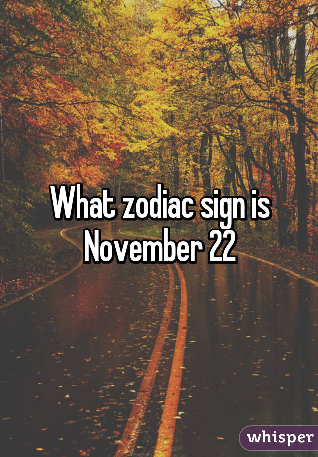 What The Zodiac Sign For November 22