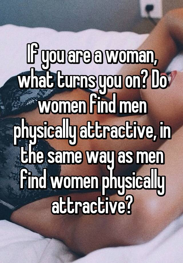 On What Physically Women Turns