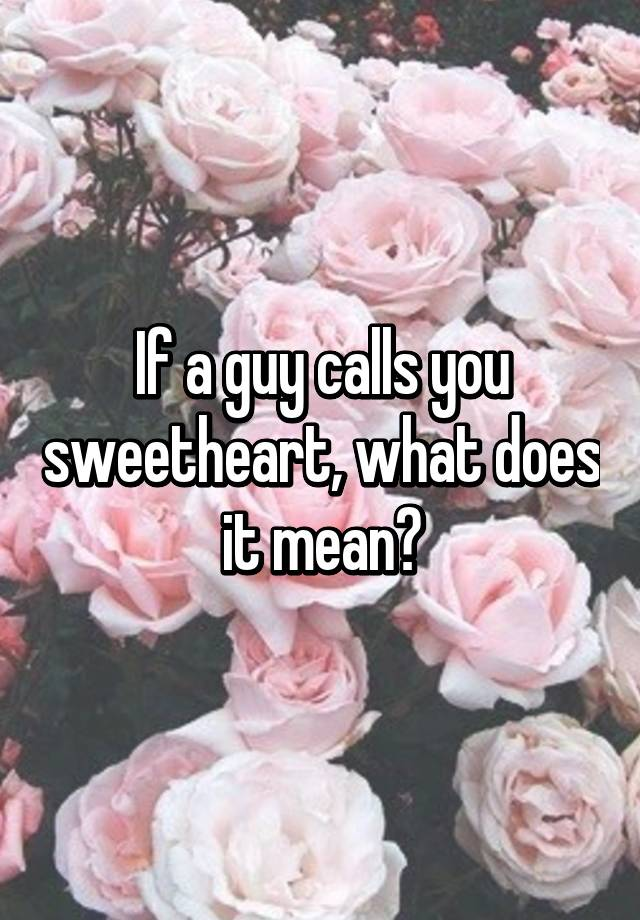 What Does It Mean When He Calls You Sweetheart