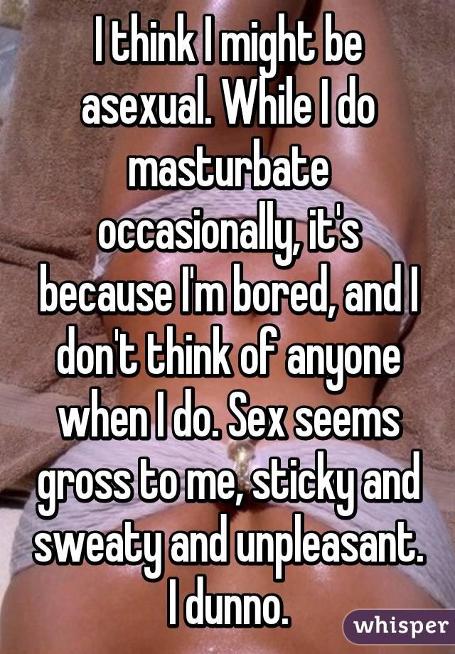 Masturbate when im bored