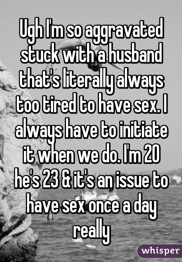 Husband always too tired for sex