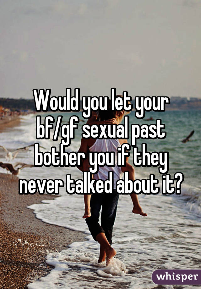 Girlfriends sexual past..