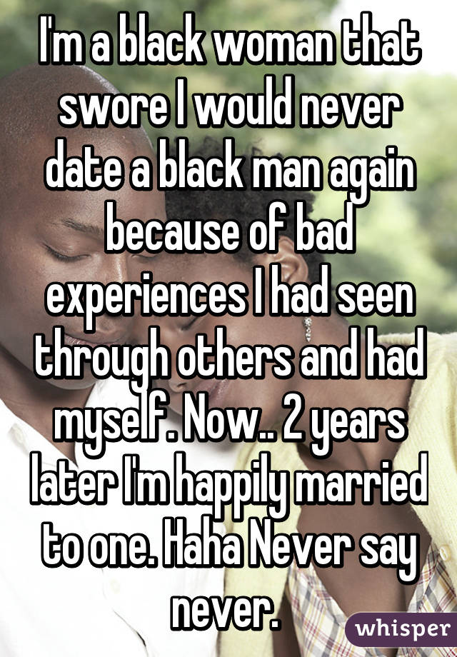 Never Dating A Black Man Again