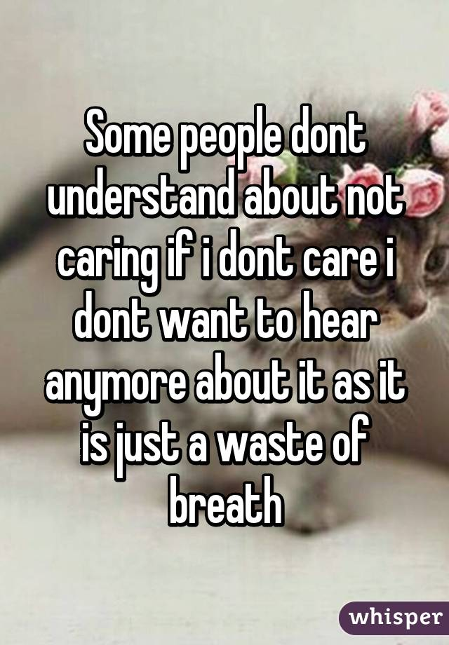 Some People Dont Understand About Not Caring If I Dont Care I Dont