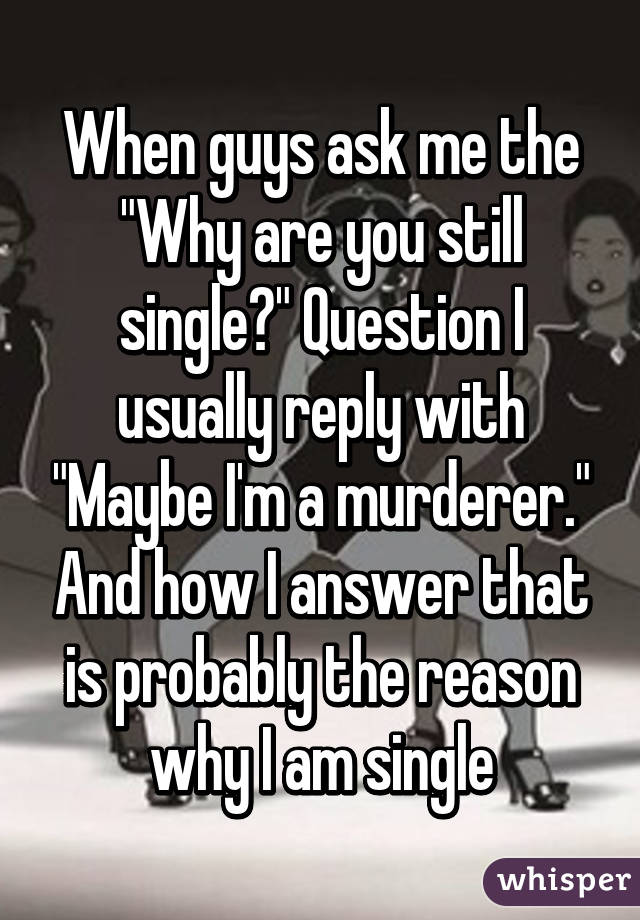 Why are you still single