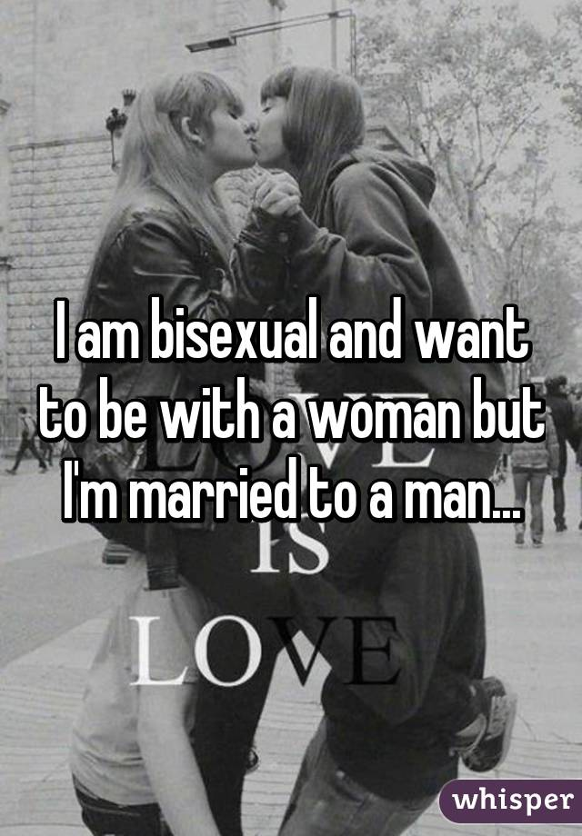 I am bisexual and want to be with a woman but I'm married to a man...