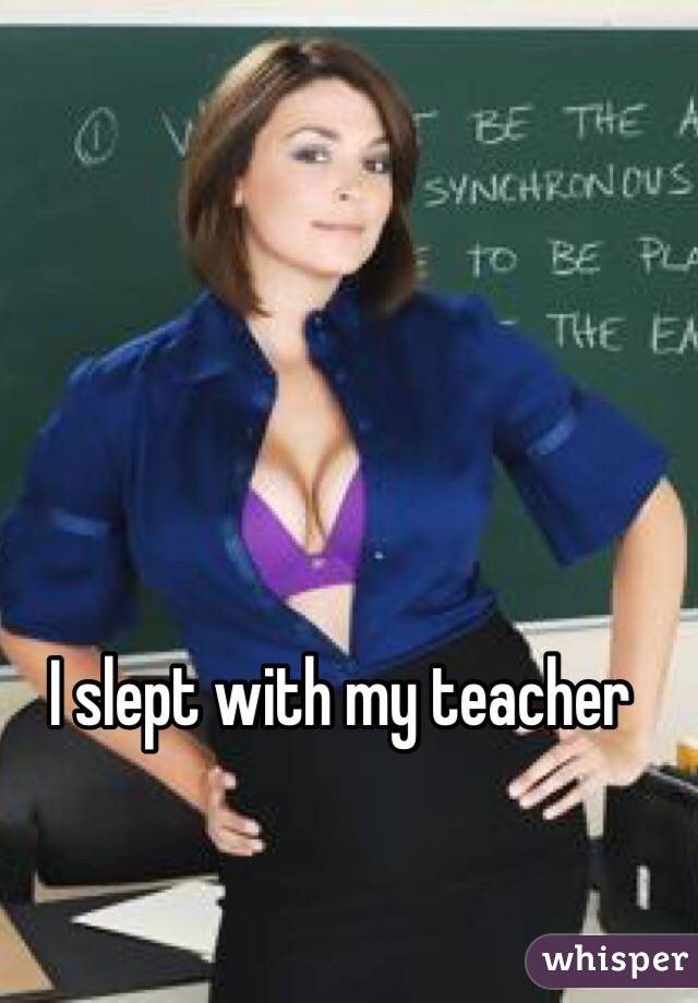 I just had sex with my teacher