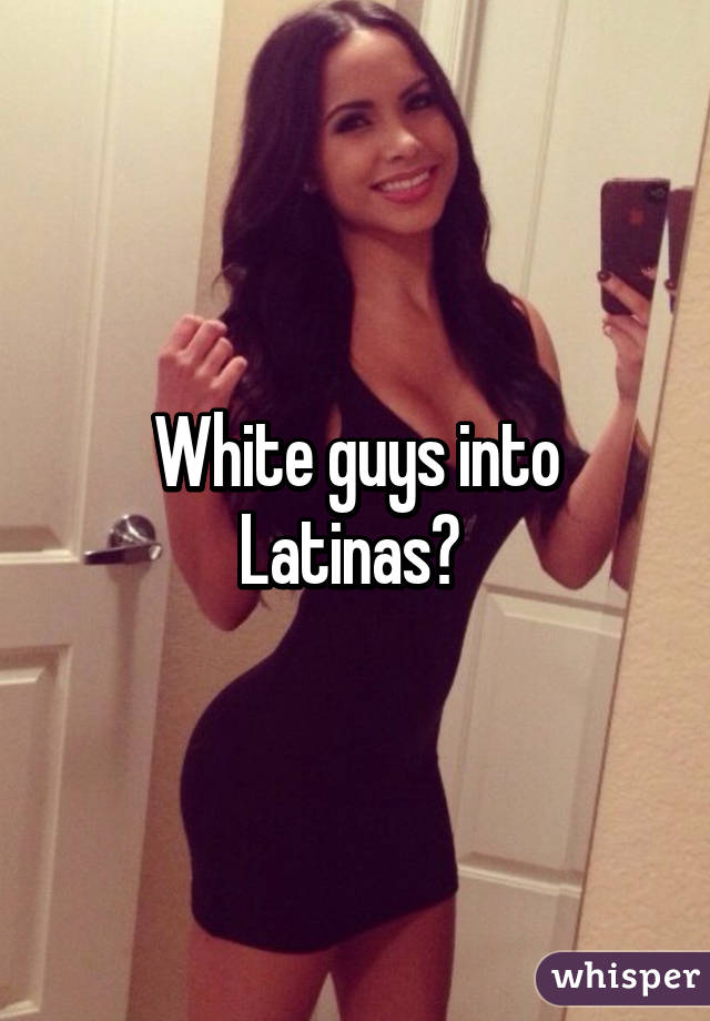 white guys love latinas