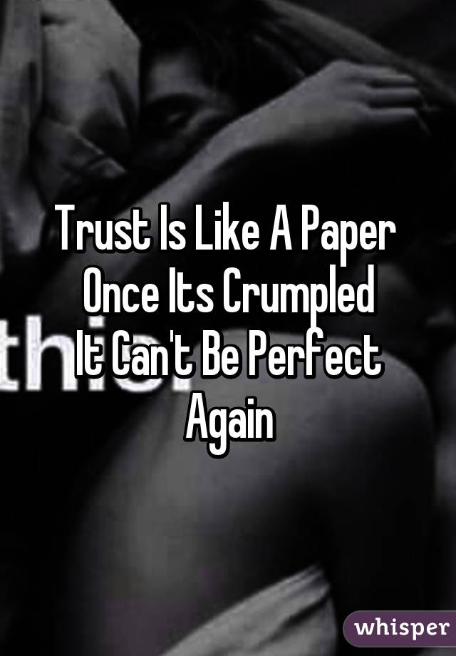 Trust Is Like A Paper Once Its Crumpled It Canu0027t Be Perfect Again