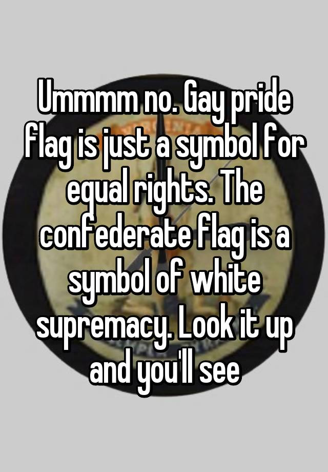 Ummmm No Gay Pride Flag Is Just A Symbol For Equal Rights The