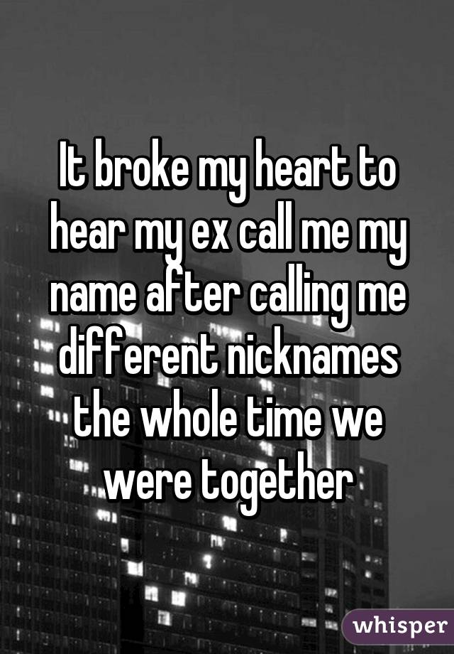 It broke my heart to hear my ex call me my name after